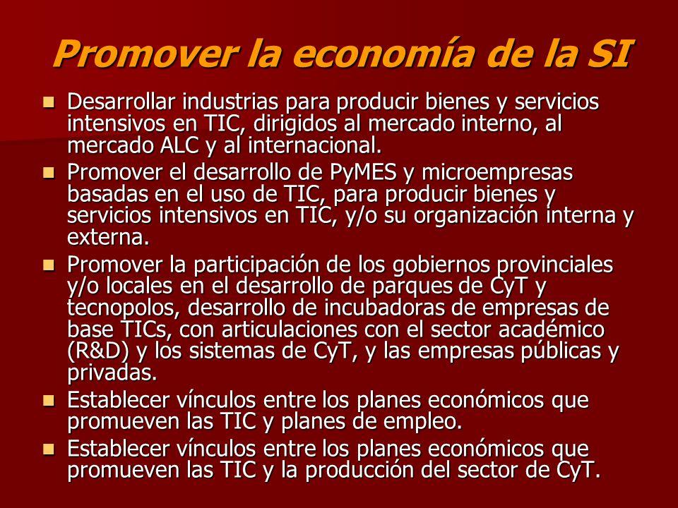 Promover la economía de la SI Desarrollar industrias para producir bienes y servicios intensivos en TIC, dirigidos al mercado interno, al mercado ALC y al internacional.