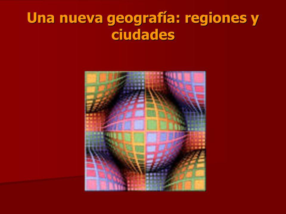 Una nueva geografía: regiones y ciudades