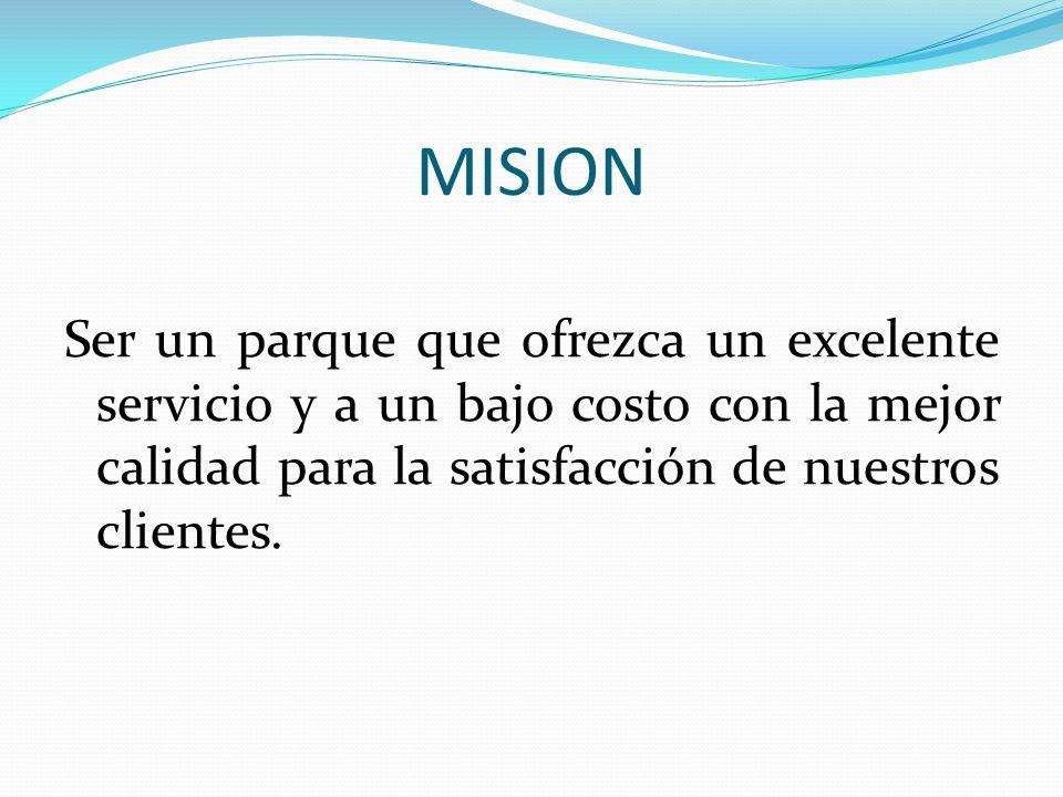VISION Ser el mejor parque acuático en México y en toda Latinoamérica, ofreciendo el mejor servicio con responsabilidad, respeto y honestidad.