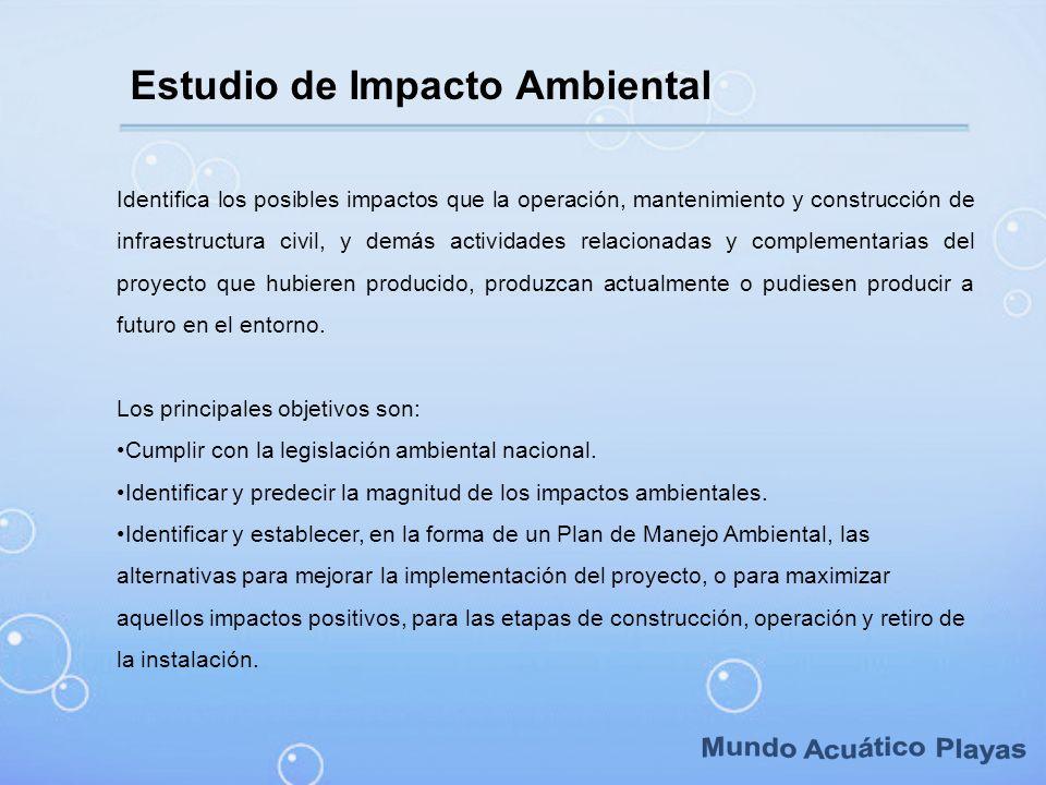 Estudio de Impacto Ambiental Identifica los posibles impactos que la operación, mantenimiento y construcción de infraestructura civil, y demás activid