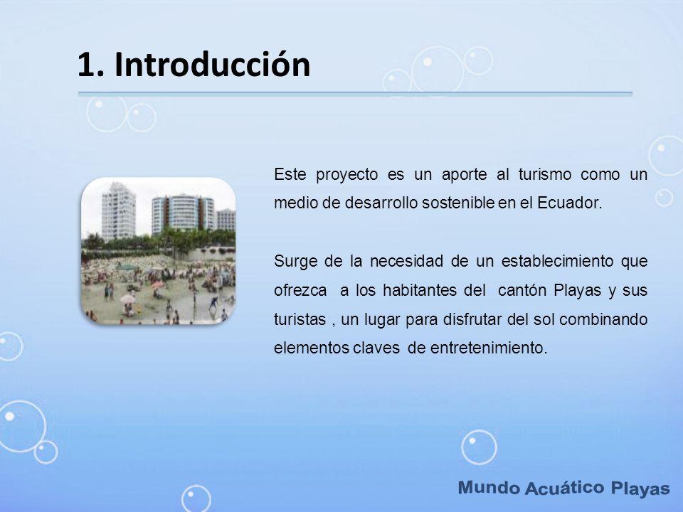1. Introducción Este proyecto es un aporte al turismo como un medio de desarrollo sostenible en el Ecuador. Surge de la necesidad de un establecimient