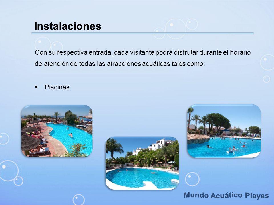Instalaciones Con su respectiva entrada, cada visitante podrá disfrutar durante el horario de atención de todas las atracciones acuáticas tales como: