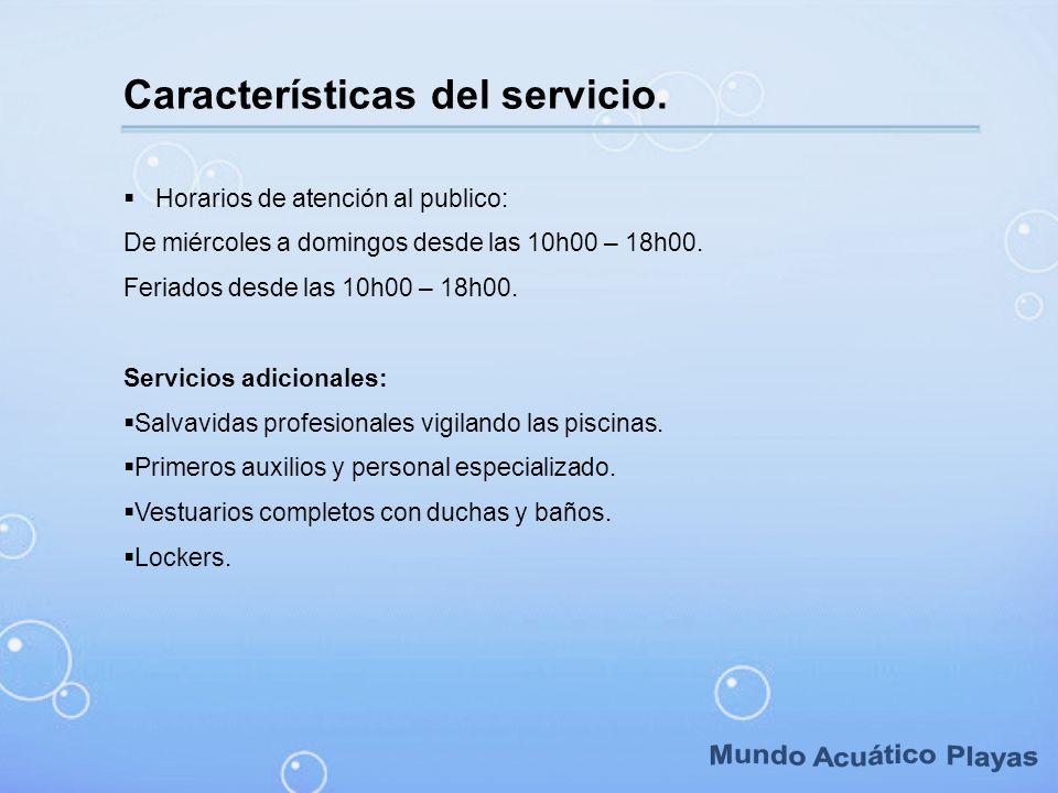 Características del servicio. Horarios de atención al publico: De miércoles a domingos desde las 10h00 – 18h00. Feriados desde las 10h00 – 18h00. Serv