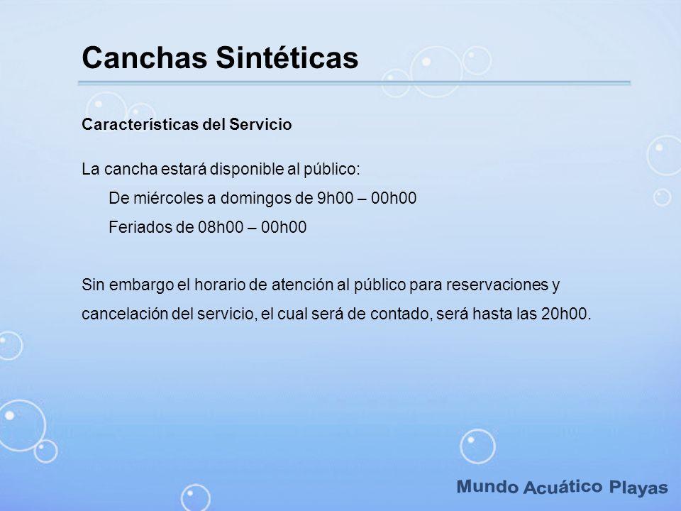 Características del Servicio La cancha estará disponible al público: De miércoles a domingos de 9h00 – 00h00 Feriados de 08h00 – 00h00 Sin embargo el