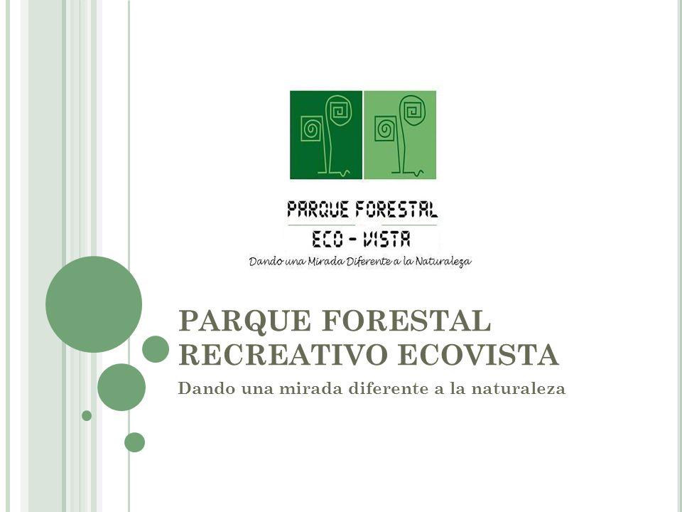 PARQUE FORESTAL RECREATIVO ECOVISTA Dando una mirada diferente a la naturaleza