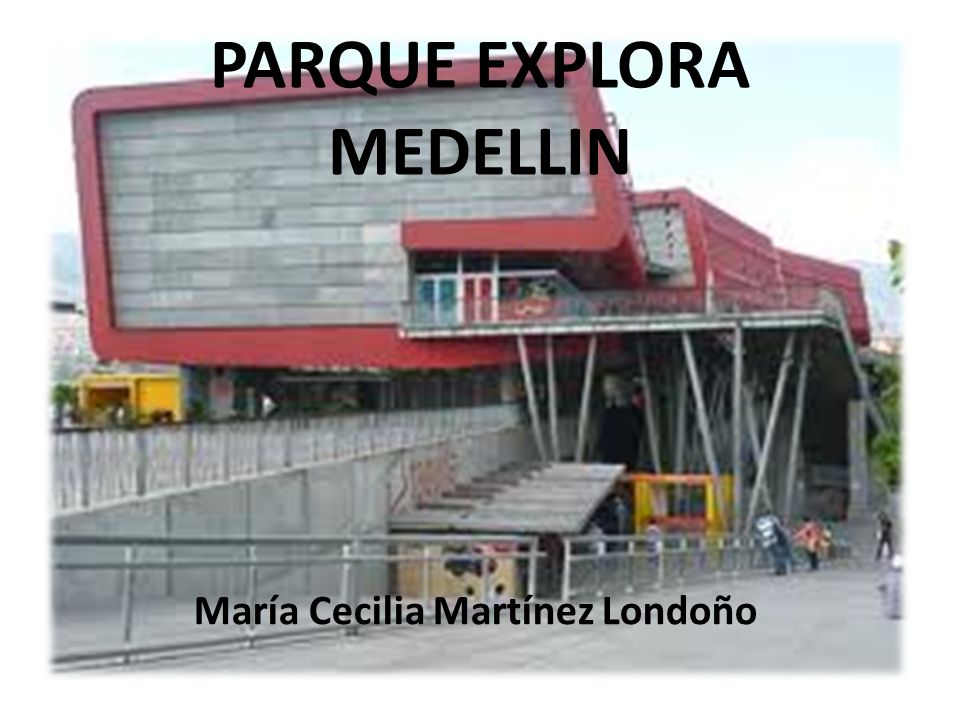 PARQUE EXPLORA MEDELLIN María Cecilia Martínez Londoño