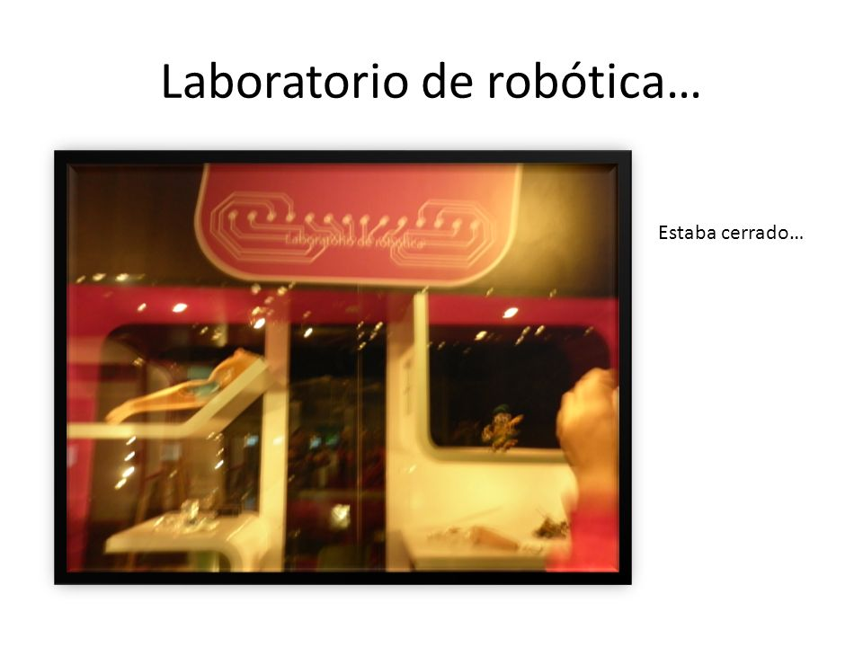 Laboratorio de robótica… Estaba cerrado…