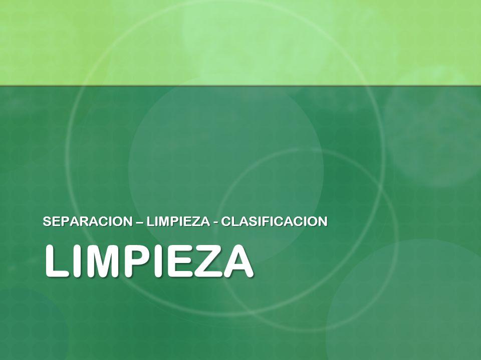 LIMPIEZA SEPARACION – LIMPIEZA - CLASIFICACION
