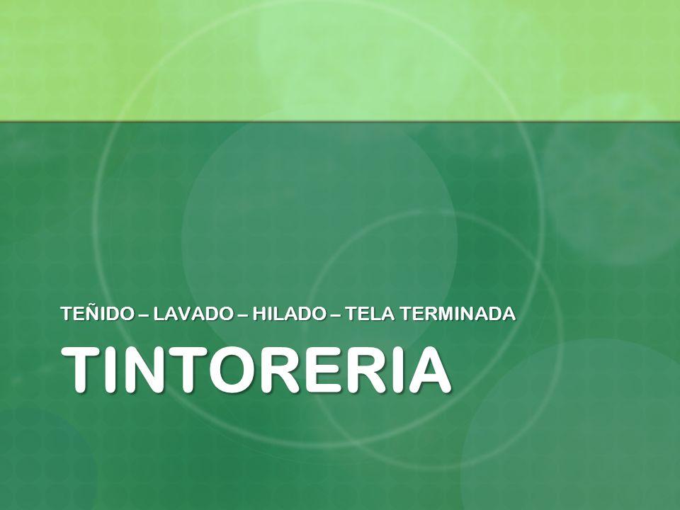 TINTORERIA TEÑIDO – LAVADO – HILADO – TELA TERMINADA