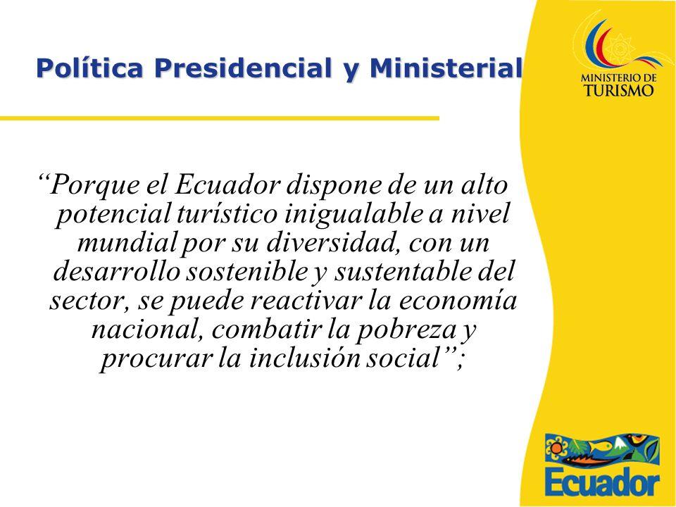 Política Presidencial y Ministerial Porque el Ecuador dispone de un alto potencial turístico inigualable a nivel mundial por su diversidad, con un desarrollo sostenible y sustentable del sector, se puede reactivar la economía nacional, combatir la pobreza y procurar la inclusión social;