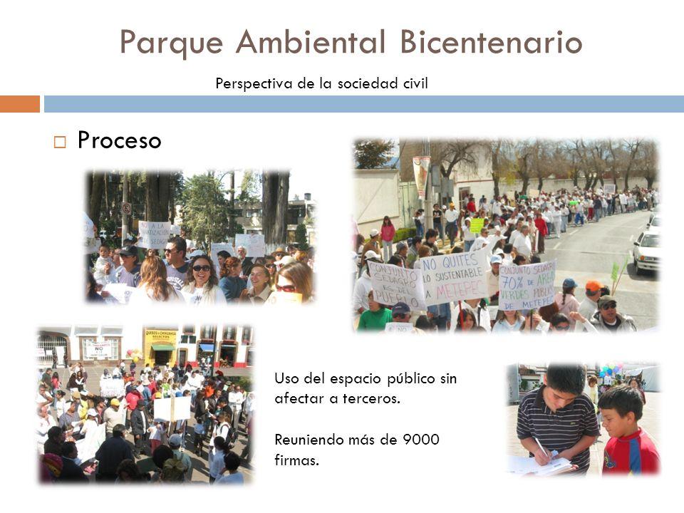 Proceso Parque Ambiental Bicentenario Perspectiva de la sociedad civil Uso del espacio público sin afectar a terceros. Reuniendo más de 9000 firmas.