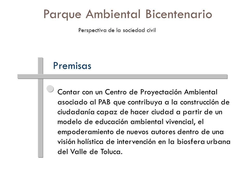 Premisas Contar con un Centro de Proyectación Ambiental asociado al PAB que contribuya a la construcción de ciudadanía capaz de hacer ciudad a partir
