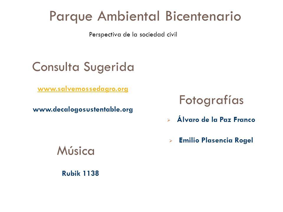 Consulta Sugerida www.salvemossedagro.org www.decalogosustentable.org Fotografías Álvaro de la Paz Franco Emilio Plasencia Rogel Rubik 1138 Música Par