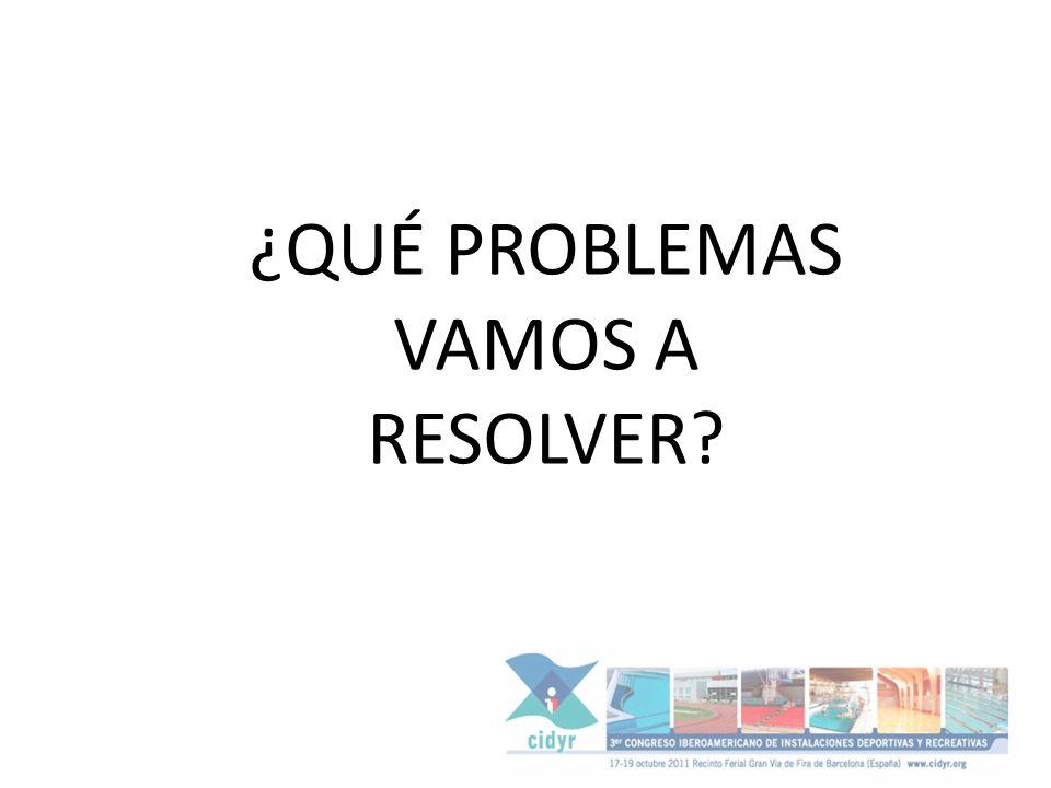 ¿QUÉ PROBLEMAS VAMOS A RESOLVER?