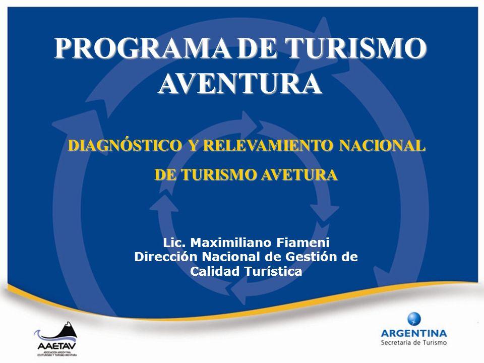 PROGRAMA DE TURISMO AVENTURA Lic. Maximiliano Fiameni Dirección Nacional de Gestión de Calidad Turística DIAGNÓSTICO Y RELEVAMIENTO NACIONAL DE TURISM