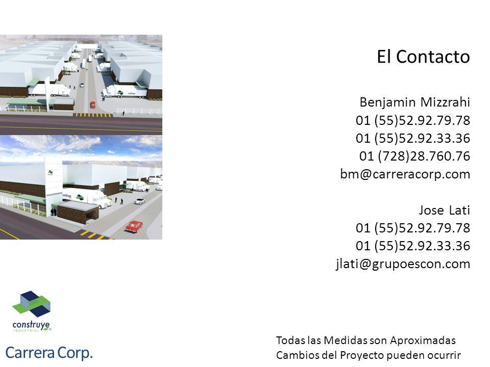 El Contacto Benjamin Mizzrahi 01 (55)52.92.79.78 01 (55)52.92.33.36 01 (728)28.760.76 bm@carreracorp.com Jose Lati 01 (55)52.92.79.78 01 (55)52.92.33.