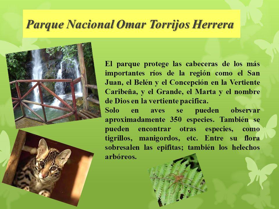Parque Nacional Omar Torrijos Herrera El parque protege las cabeceras de los más importantes ríos de la región como el San Juan, el Belén y el Concepción en la Vertiente Caribeña, y el Grande, el Marta y el nombre de Dios en la vertiente pacifica.