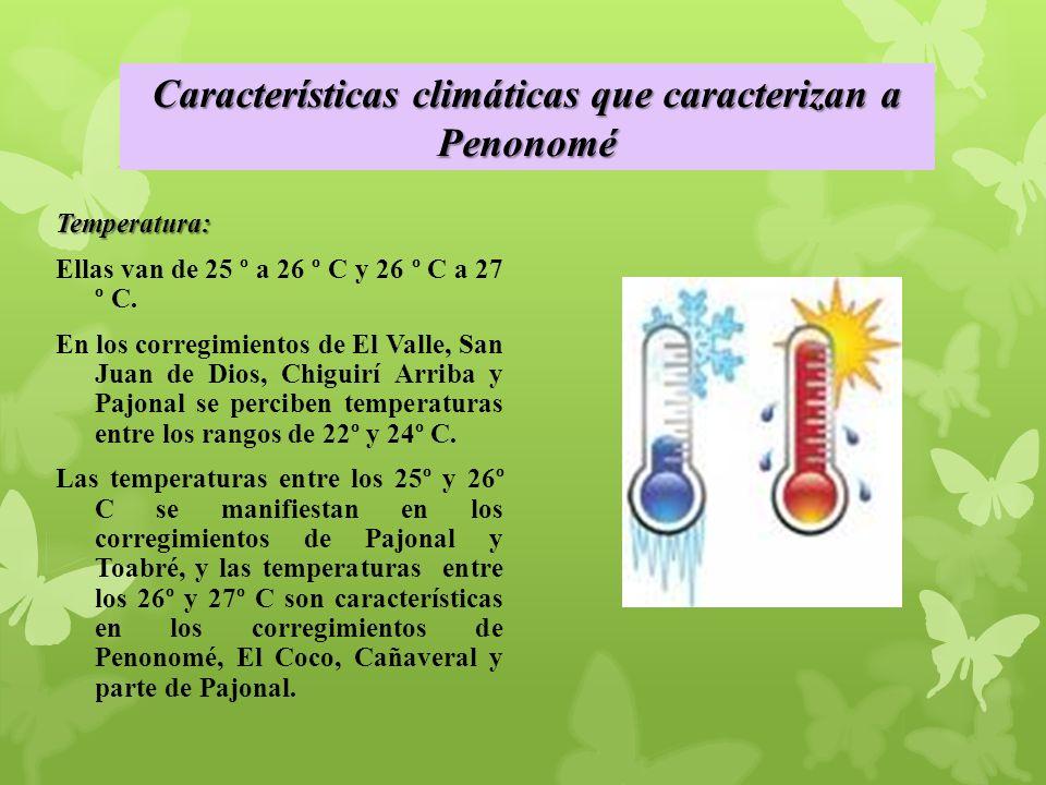 Características climáticas que caracterizan a Penonomé Temperatura: Ellas van de 25 º a 26 º C y 26 º C a 27 º C.