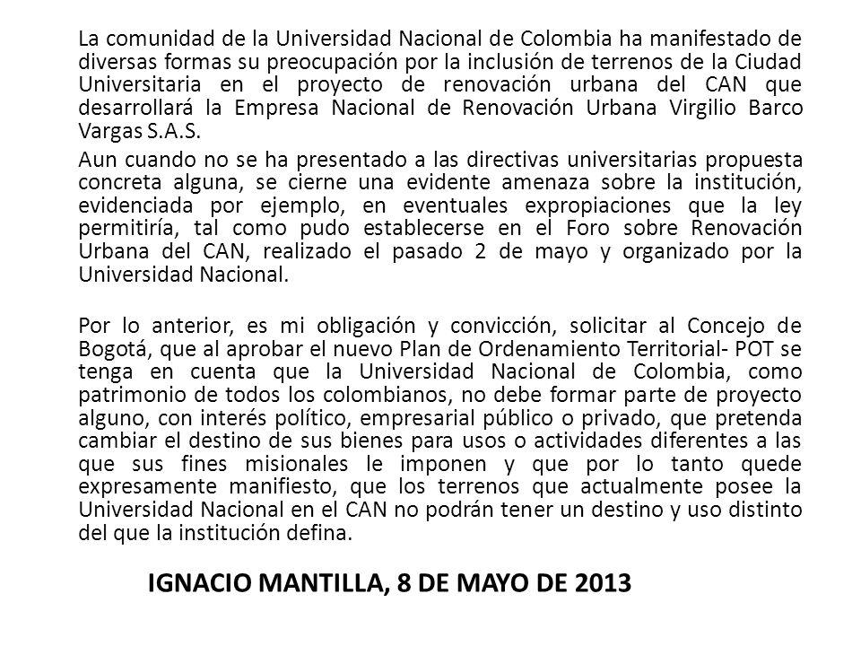 La comunidad de la Universidad Nacional de Colombia ha manifestado de diversas formas su preocupación por la inclusión de terrenos de la Ciudad Universitaria en el proyecto de renovación urbana del CAN que desarrollará la Empresa Nacional de Renovación Urbana Virgilio Barco Vargas S.A.S.