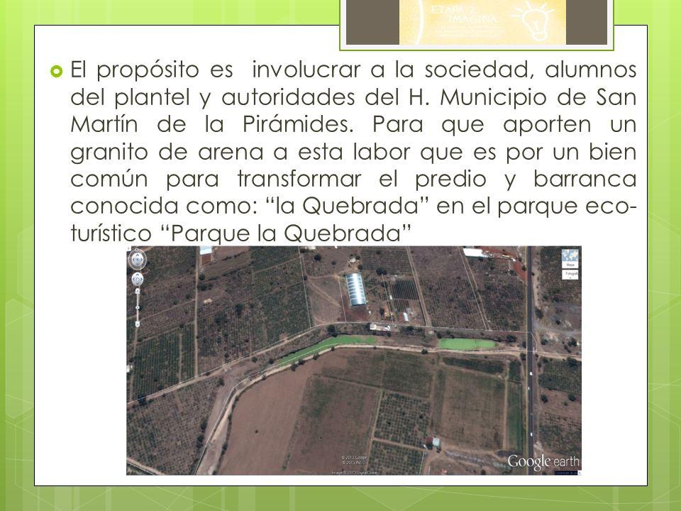 El propósito es involucrar a la sociedad, alumnos del plantel y autoridades del H. Municipio de San Martín de la Pirámides. Para que aporten un granit