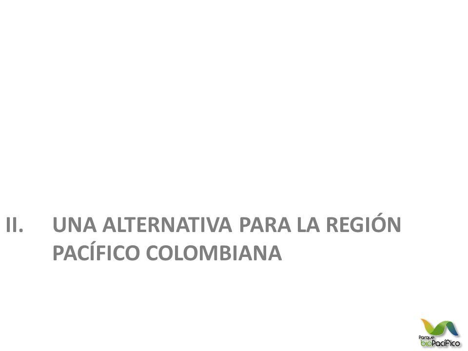 II.UNA ALTERNATIVA PARA LA REGIÓN PACÍFICO COLOMBIANA