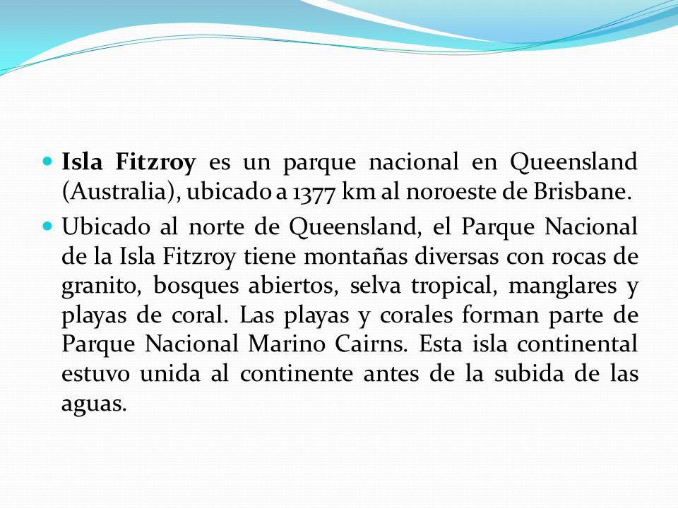 Isla Fitzroy es un parque nacional en Queensland (Australia), ubicado a 1377 km al noroeste de Brisbane. Ubicado al norte de Queensland, el Parque Nac