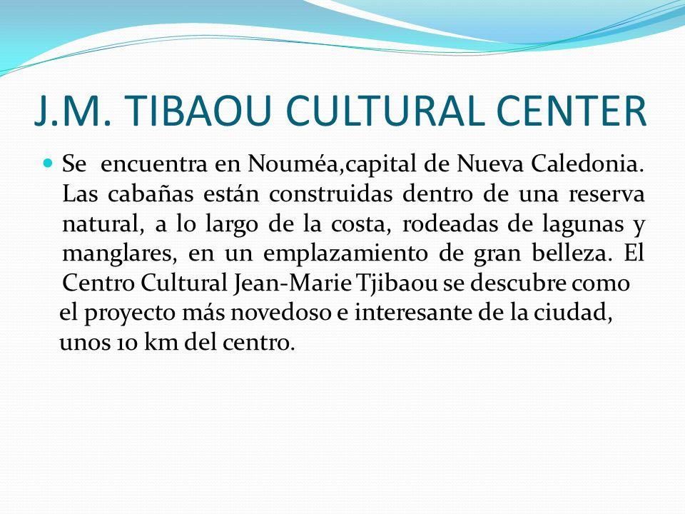 J.M. TIBAOU CULTURAL CENTER Se encuentra en Nouméa,capital de Nueva Caledonia. Las cabañas están construidas dentro de una reserva natural, a lo largo