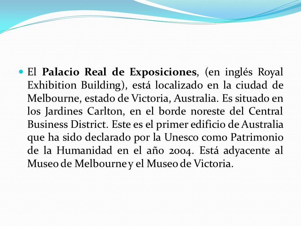 El Palacio Real de Exposiciones, (en inglés Royal Exhibition Building), está localizado en la ciudad de Melbourne, estado de Victoria, Australia. Es s