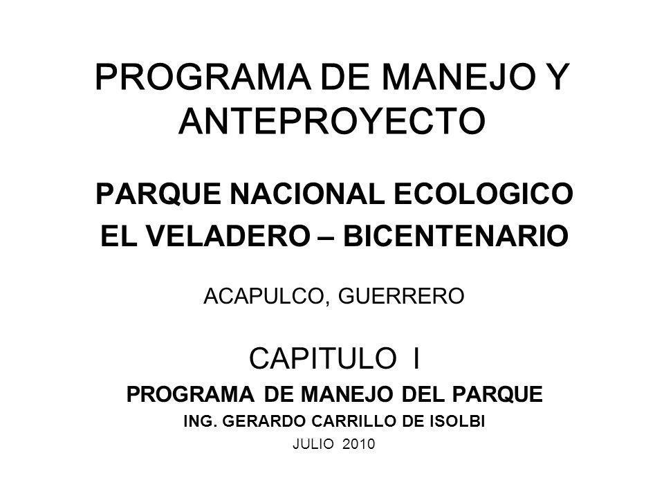 PROGRAMA DE MANEJO Y ANTEPROYECTO PARQUE NACIONAL ECOLOGICO EL VELADERO – BICENTENARIO ACAPULCO, GUERRERO CAPITULO I PROGRAMA DE MANEJO DEL PARQUE ING