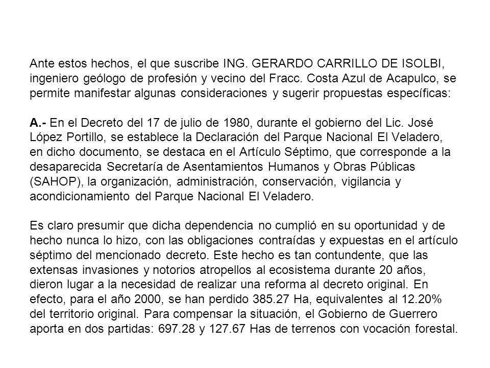 Ante estos hechos, el que suscribe ING. GERARDO CARRILLO DE ISOLBI, ingeniero geólogo de profesión y vecino del Fracc. Costa Azul de Acapulco, se perm