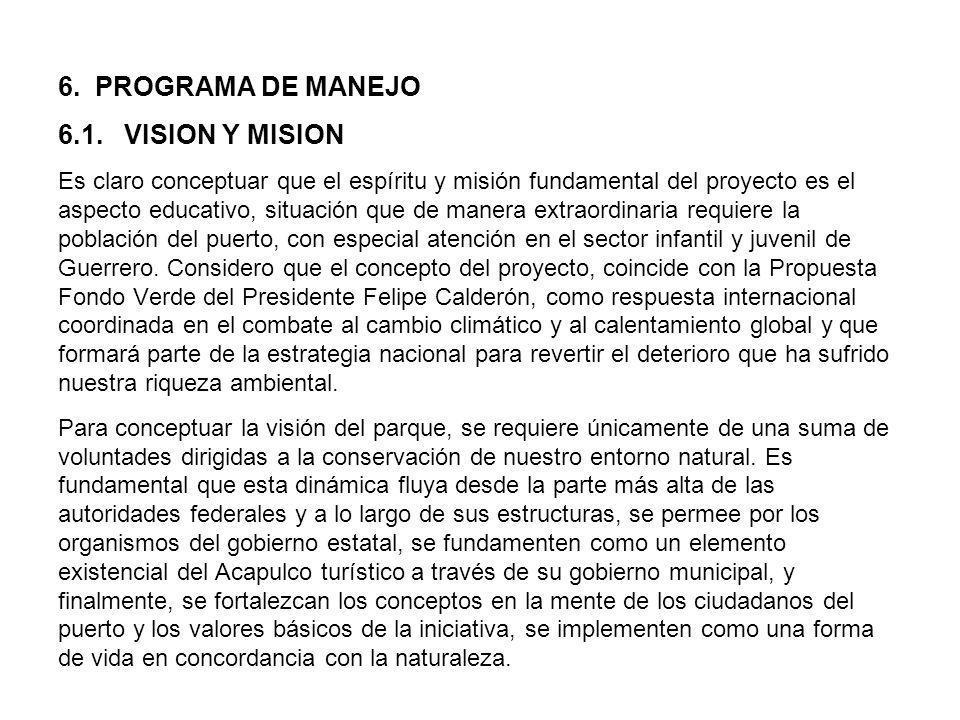 6. PROGRAMA DE MANEJO 6.1. VISION Y MISION Es claro conceptuar que el espíritu y misión fundamental del proyecto es el aspecto educativo, situación qu