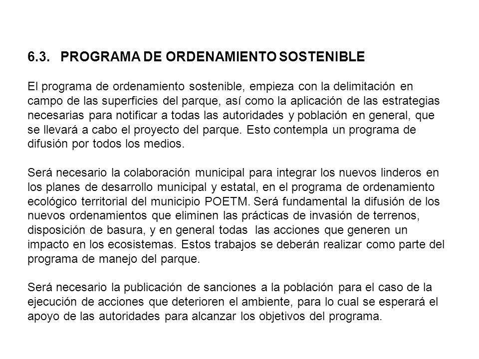 6.3. PROGRAMAS DE MANEJO 6.3. PROGRAMA DE ORDENAMIENTO SOSTENIBLE El programa de ordenamiento sostenible, empieza con la delimitación en campo de las