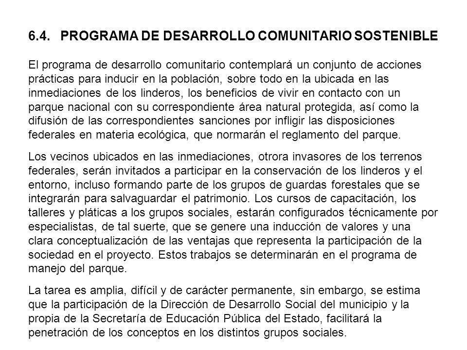 6.4. PROGRAMA DE DESARROLLO COMUNITARIO SOSTENIBLE El programa de desarrollo comunitario contemplará un conjunto de acciones prácticas para inducir en
