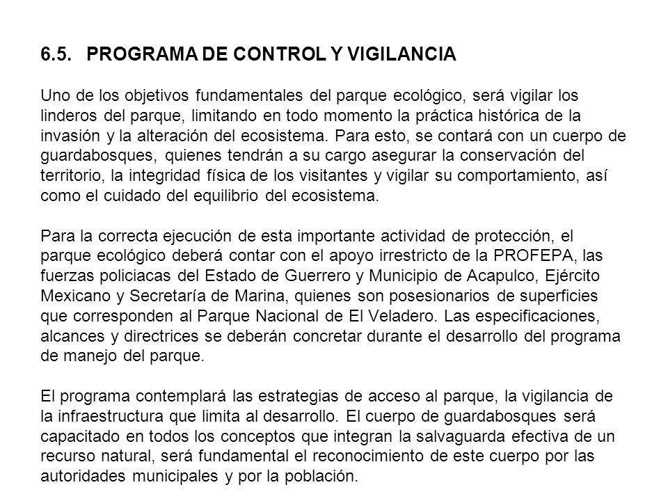 6.5. PROGRAMA DE CONTROL Y VIGILANCIA Uno de los objetivos fundamentales del parque ecológico, será vigilar los linderos del parque, limitando en todo