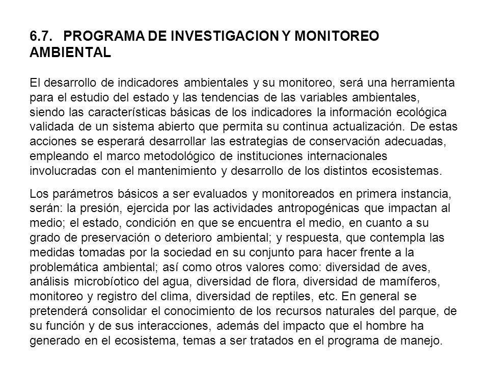6.7. PROGRAMA DE INVESTIGACION Y MONITOREO AMBIENTAL El desarrollo de indicadores ambientales y su monitoreo, será una herramienta para el estudio del