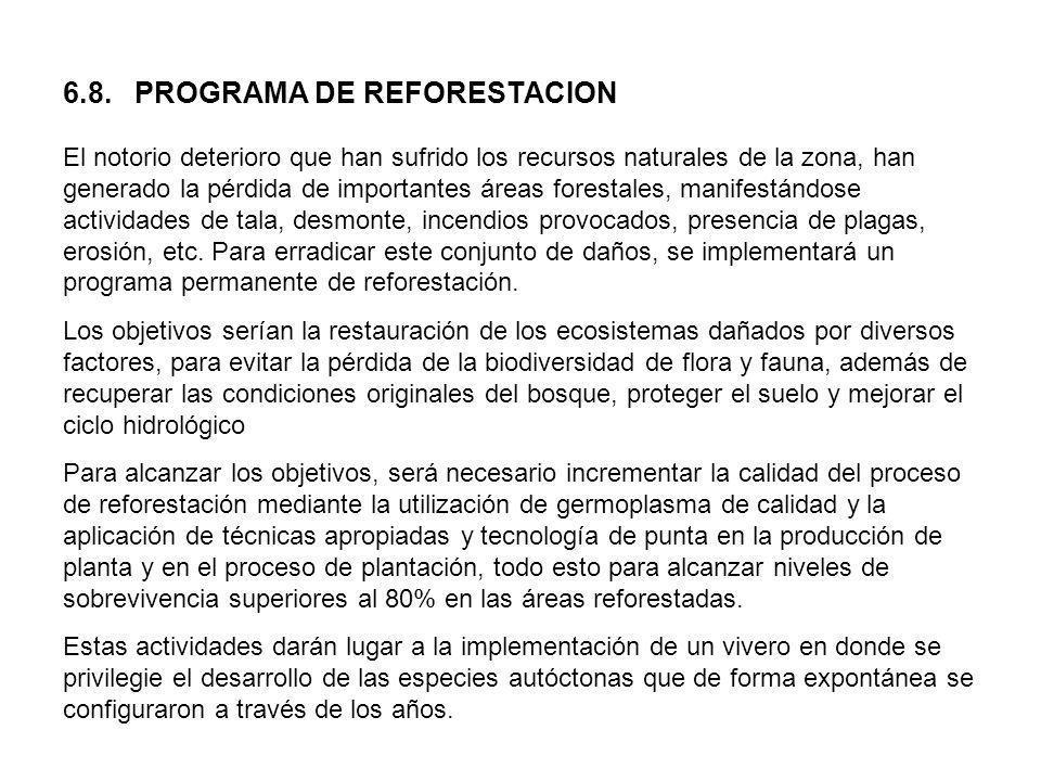 6.8. PROGRAMA DE REFORESTACION El notorio deterioro que han sufrido los recursos naturales de la zona, han generado la pérdida de importantes áreas fo
