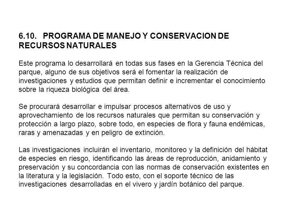 6.10. PROGRAMA DE MANEJO Y CONSERVACION DE RECURSOS NATURALES Este programa lo desarrollará en todas sus fases en la Gerencia Técnica del parque, algu