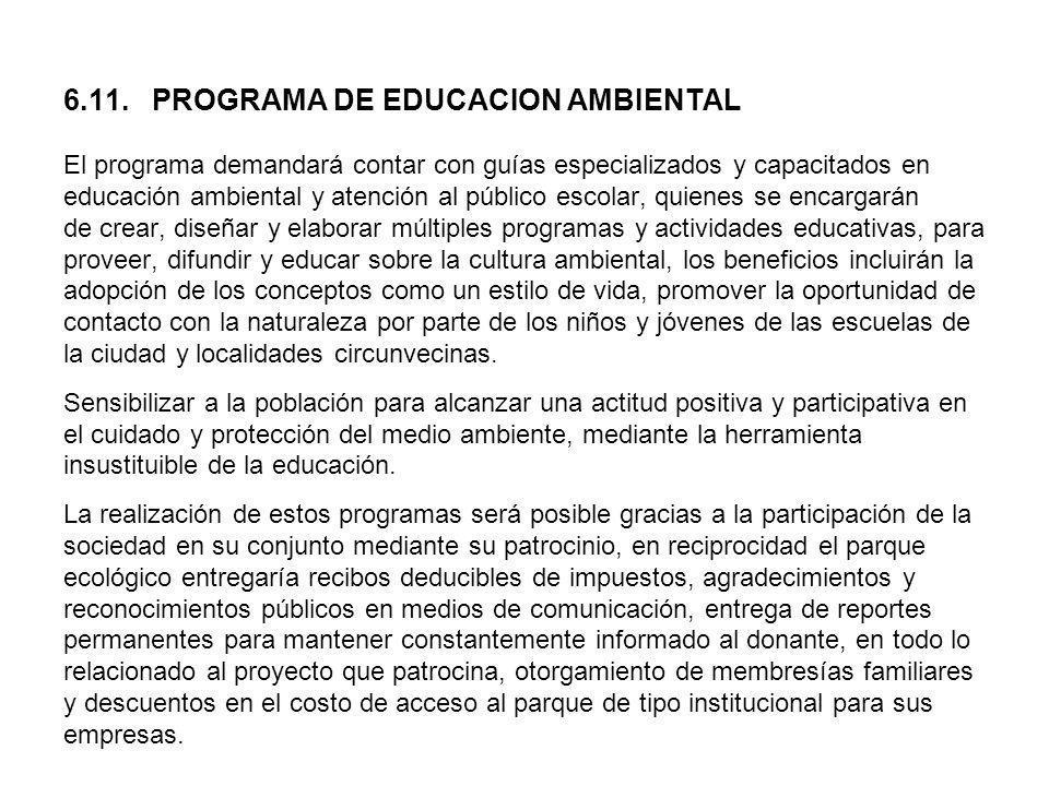 6.11. PROGRAMA DE EDUCACION AMBIENTAL El programa demandará contar con guías especializados y capacitados en educación ambiental y atención al público
