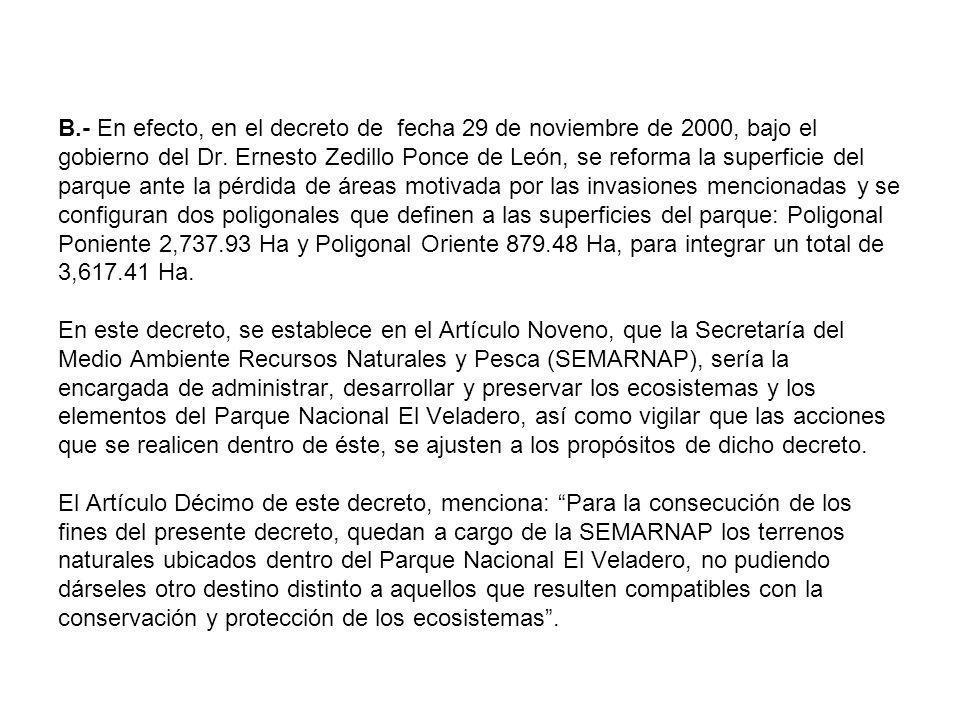 B.- En efecto, en el decreto de fecha 29 de noviembre de 2000, bajo el gobierno del Dr. Ernesto Zedillo Ponce de León, se reforma la superficie del pa