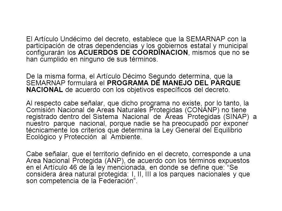 El Artículo Undécimo del decreto, establece que la SEMARNAP con la participación de otras dependencias y los gobiernos estatal y municipal configurará