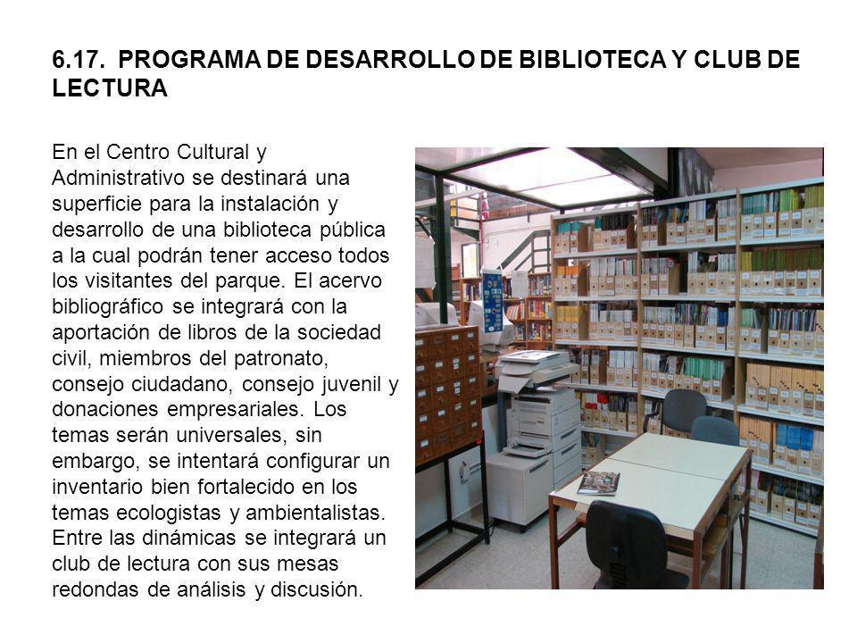 6.17. PROGRAMA DE DESARROLLO DE BIBLIOTECA Y CLUB DE LECTURA En el Centro Cultural y Administrativo se destinará una superficie para la instalación y