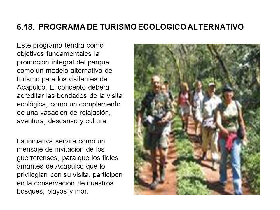 6.18. PROGRAMA DE TURISMO ECOLOGICO ALTERNATIVO Este programa tendrá como objetivos fundamentales la promoción integral del parque como un modelo alte