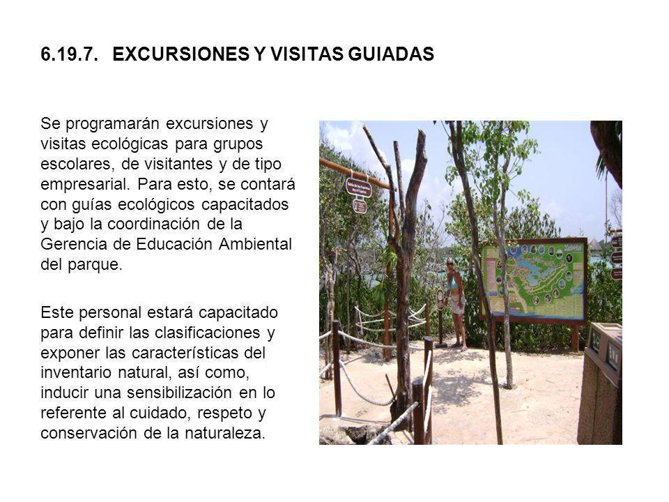 6.19.7. EXCURSIONES Y VISITAS GUIADAS Se programarán excursiones y visitas ecológicas para grupos escolares, de visitantes y de tipo empresarial. Para
