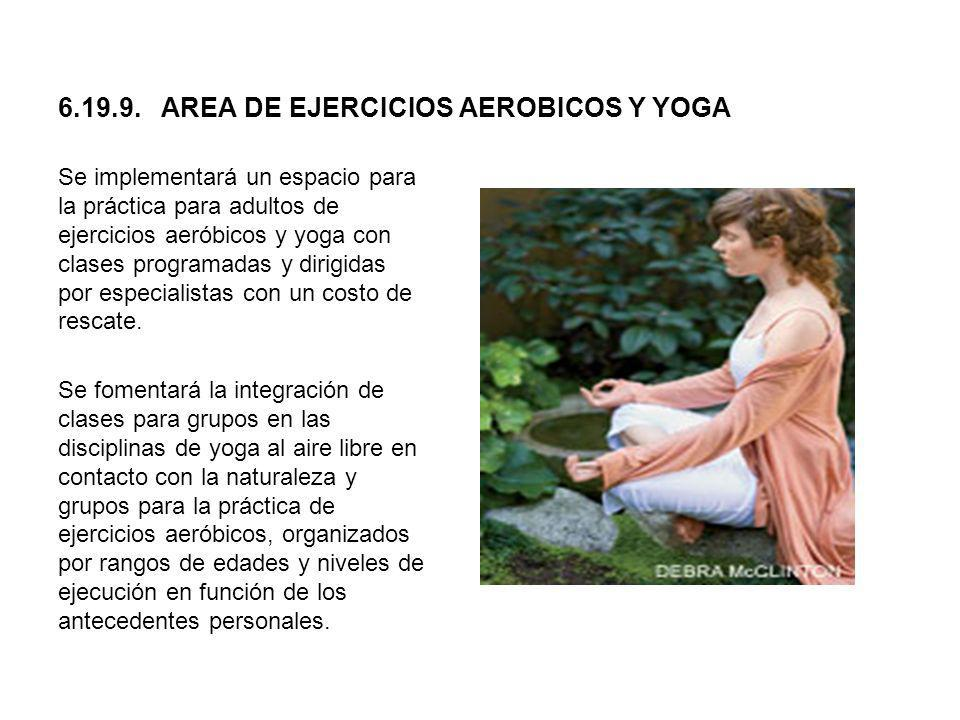 6.19.9. AREA DE EJERCICIOS AEROBICOS Y YOGA Se implementará un espacio para la práctica para adultos de ejercicios aeróbicos y yoga con clases program