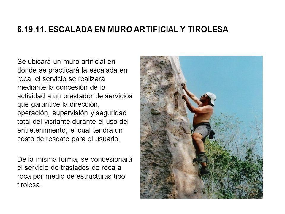 6.19.11. ESCALADA EN MURO ARTIFICIAL Y TIROLESA Se ubicará un muro artificial en donde se practicará la escalada en roca, el servicio se realizará med