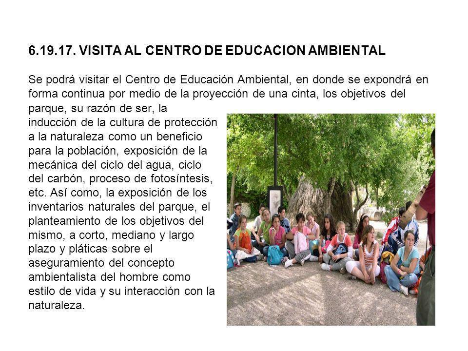 6.19.17. VISITA AL CENTRO DE EDUCACION AMBIENTAL Se podrá visitar el Centro de Educación Ambiental, en donde se expondrá en forma continua por medio d