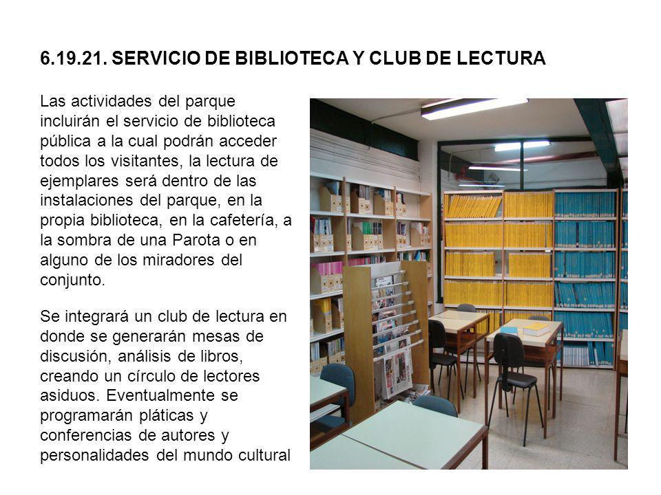 6.19.21. SERVICIO DE BIBLIOTECA Y CLUB DE LECTURA Las actividades del parque incluirán el servicio de biblioteca pública a la cual podrán acceder todo