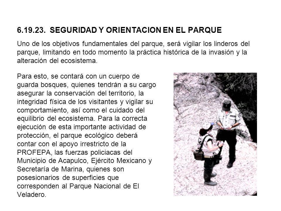 6.19.23. SEGURIDAD Y ORIENTACION EN EL PARQUE Uno de los objetivos fundamentales del parque, será vigilar los linderos del parque, limitando en todo m