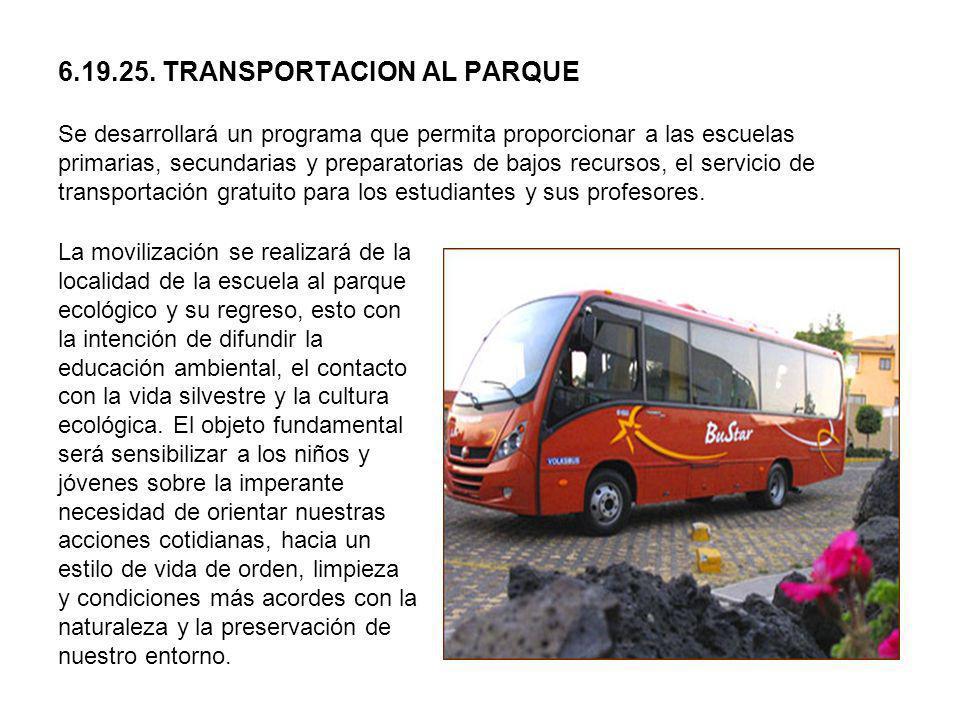6.19.25. TRANSPORTACION AL PARQUE Se desarrollará un programa que permita proporcionar a las escuelas primarias, secundarias y preparatorias de bajos