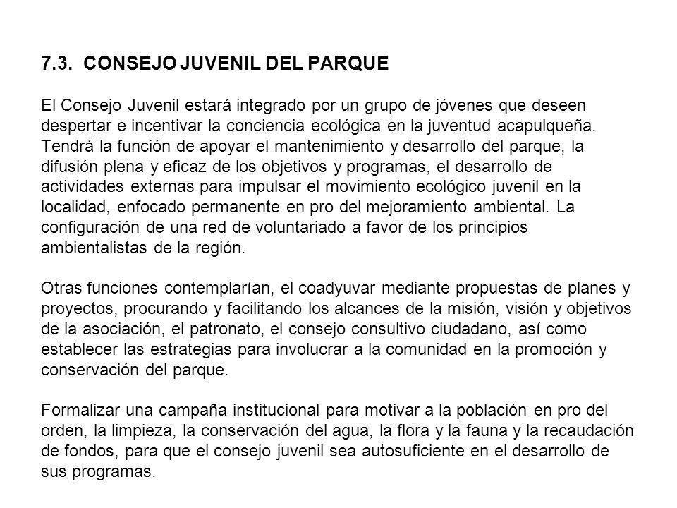 7.3. CONSEJO JUVENIL DEL PARQUE El Consejo Juvenil estará integrado por un grupo de jóvenes que deseen despertar e incentivar la conciencia ecológica